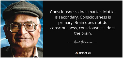 "Picture of text, ""Consciousness does matter. Matter is secondary. Consciousness is primary. Brain does not do consciousness, consciousness does the brain."""